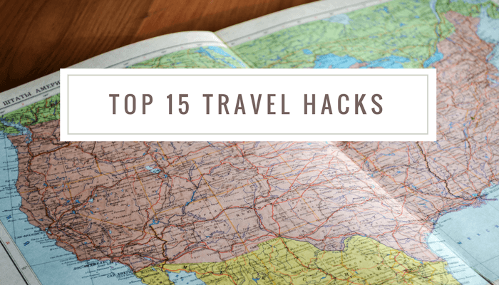 Top 15 Proven Travel Hacks